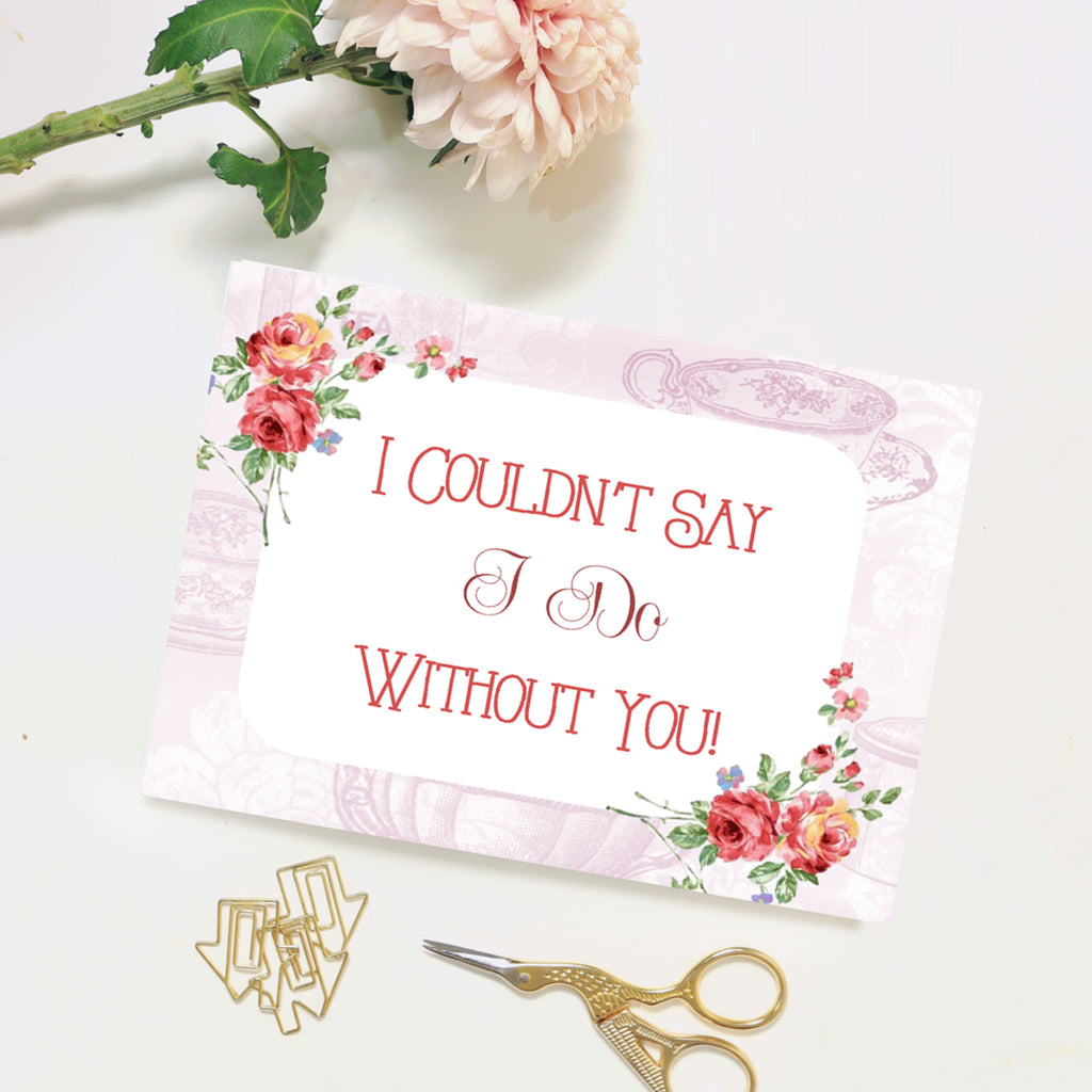 Bridesmaid Proposal Card 'I Couldn't Say I Do Without You' Floral Theme in Pink or Blue