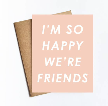 I'm So Happy We're Friends Card