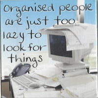Organised people are just too lazy