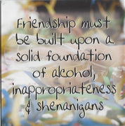 Friendship must be built upon a solid foundation