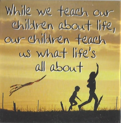 While we teach our children about life