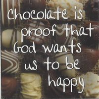 Chocolate is proof that
