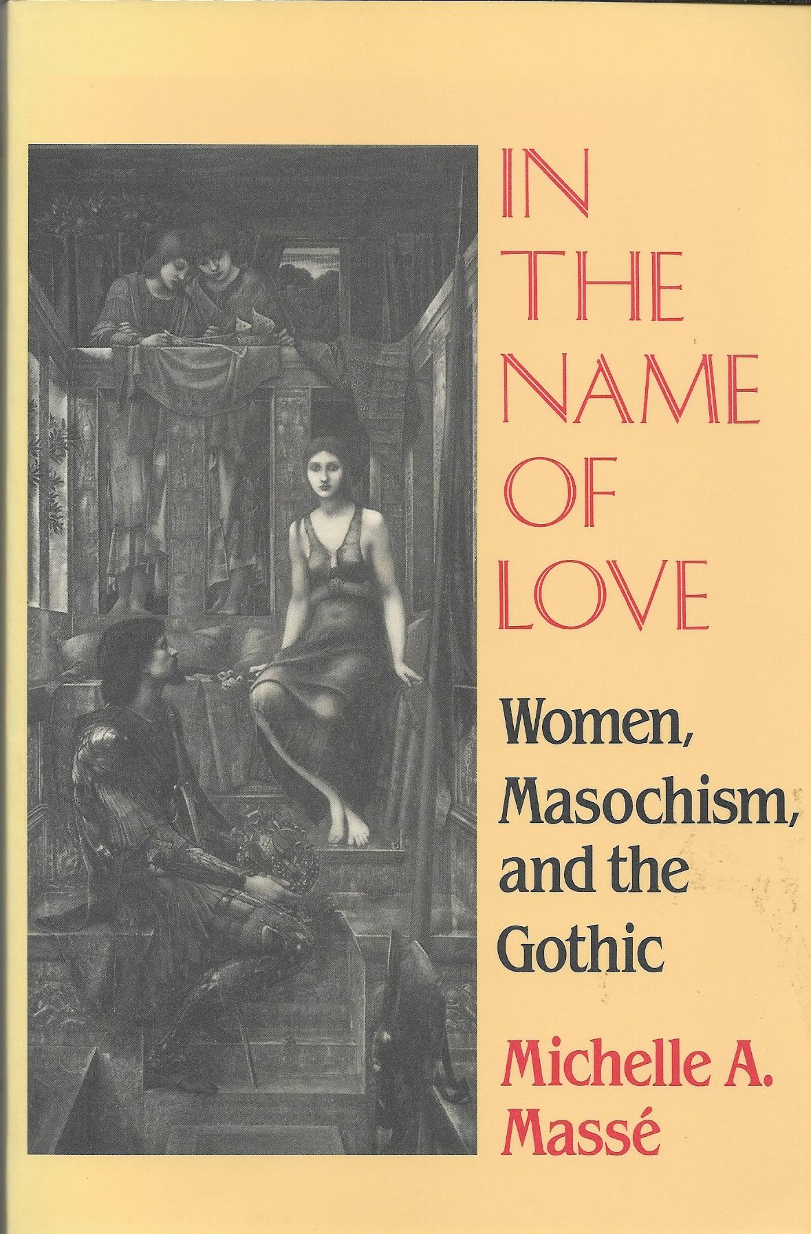 In the Name of Love: Women, Masochism, and the Gothic Masse, Michelle  A 10994