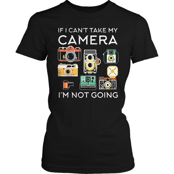Limited Edition T-shirt Hoodie Tank Top - If I Can't Take My Camera I'm Not Going - Womens Shirt / Black / S - My Revolutional Shop - 2