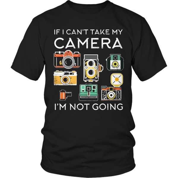 Limited Edition T-shirt Hoodie Tank Top - If I Can't Take My Camera I'm Not Going - Unisex Shirt / Black / S - My Revolutional Shop - 1