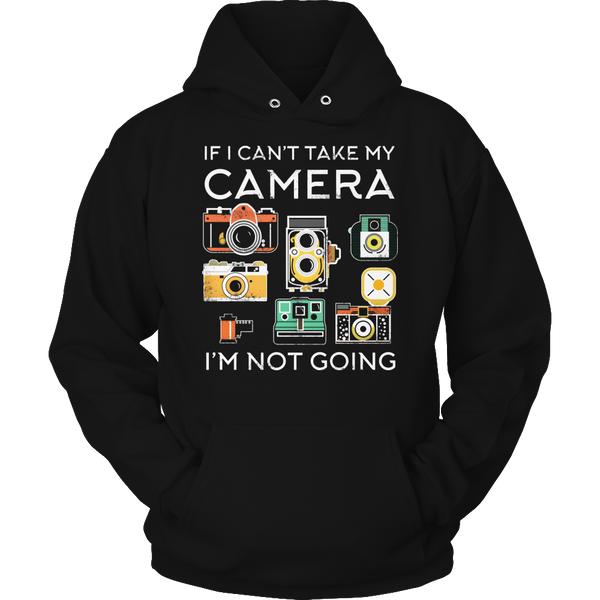 Limited Edition T-shirt Hoodie Tank Top - If I Can't Take My Camera I'm Not Going - Hoodie / Black / S - My Revolutional Shop - 4