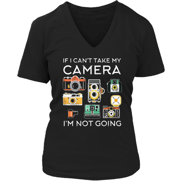 Limited Edition T-shirt Hoodie Tank Top - If I Can't Take My Camera I'm Not Going - Womens V-Neck / Black / S - My Revolutional Shop - 5