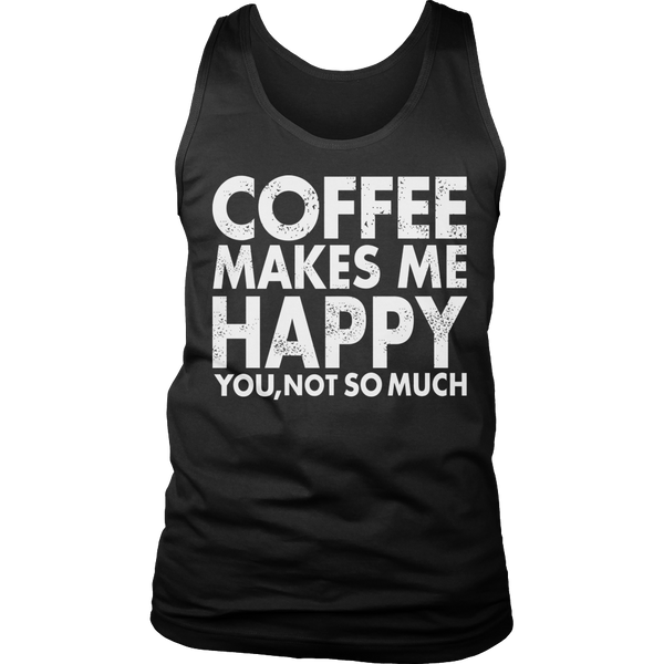 Limited Edition T-shirt Hoodie Tank Top - Coffee Makes Me Happy You, Not So Much - Mens Tank Top / Black / S - My Revolutional Shop - 6