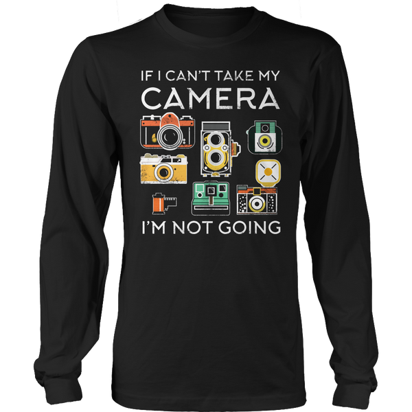 Limited Edition T-shirt Hoodie Tank Top - If I Can't Take My Camera I'm Not Going - Long Sleeve / Black / S - My Revolutional Shop - 3