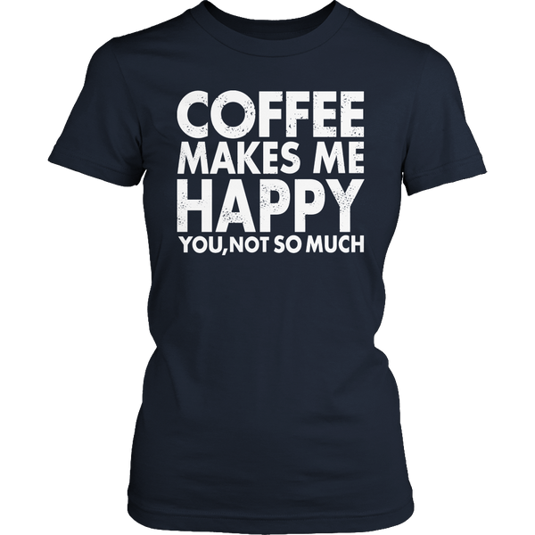 Limited Edition T-shirt Hoodie Tank Top - Coffee Makes Me Happy You, Not So Much - Womens Shirt / Navy / S - My Revolutional Shop - 2