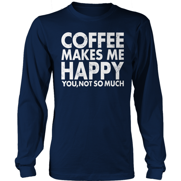 Limited Edition T-shirt Hoodie Tank Top - Coffee Makes Me Happy You, Not So Much - Long Sleeve / Navy / S - My Revolutional Shop - 4