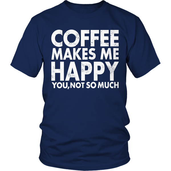 Limited Edition T-shirt Hoodie Tank Top - Coffee Makes Me Happy You, Not So Much - Unisex Shirt / Navy / S - My Revolutional Shop - 1