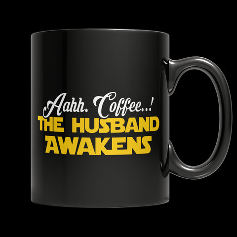 Limited Edition Mug - Aahh Coffee..! The Husband Awakens - 11oz Black Mug - My Revolutional Shop - 1
