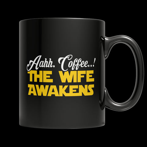 Limited Edition Mug - Aahh Coffee..! The Wife Awakens - 11oz Black Mug - My Revolutional Shop - 1