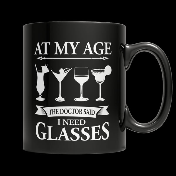 Drinkware - Limited Edition Mug - At My Age The Doctor Said I Need Glasses