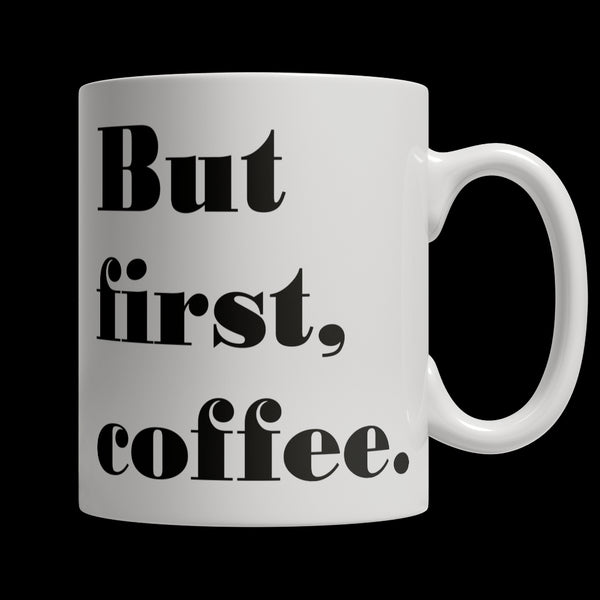 Limited Edition Mug -  But first, coffee - 11oz Mug - My Revolutional Shop - 1