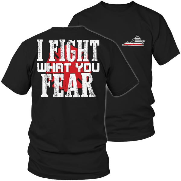 Limited Edition Firefighters T-shirt Hoodie - I Fight What You Fear - 'Your State' Brotherhood - Unisex Shirt / Black / S - My Revolutional Shop - 1