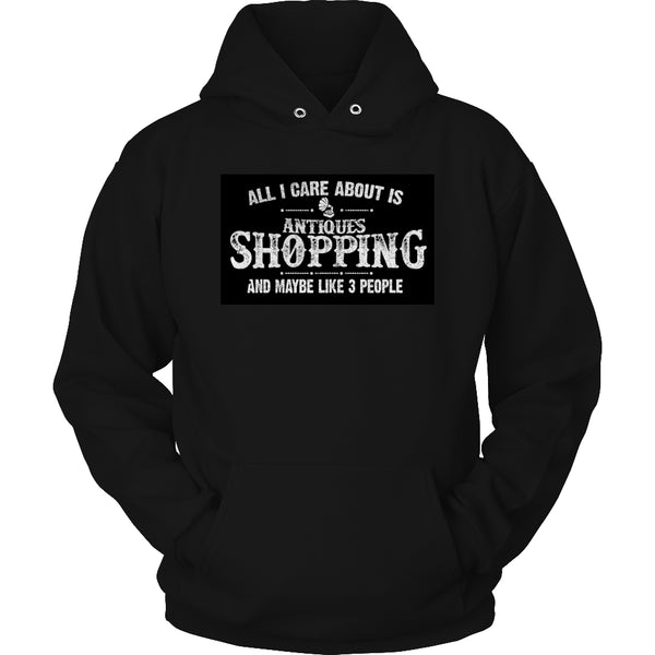 Limited Edition T-shirt Hoodie - All I Care About Is Antique Shopping And Maybe Like 3 People - Hoodie / Black / S - My Revolutional Shop - 4