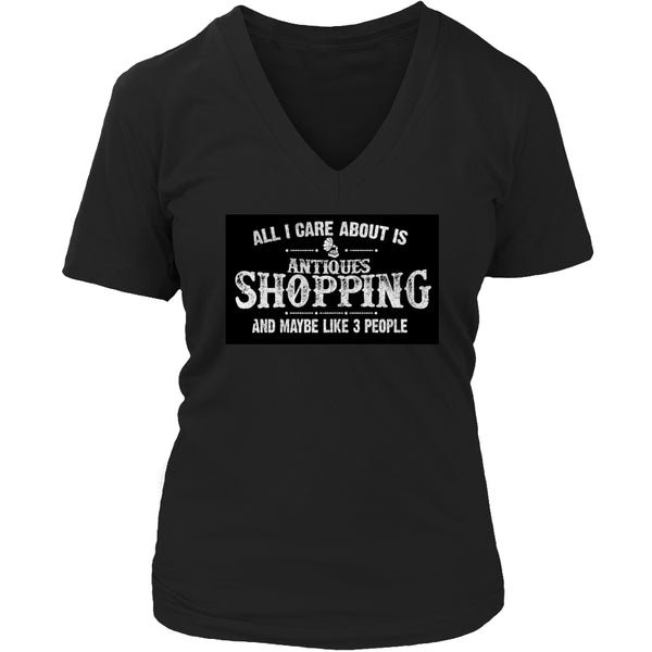 Limited Edition T-shirt Hoodie - All I Care About Is Antique Shopping And Maybe Like 3 People - Womens V-Neck / Black / S - My Revolutional Shop - 5