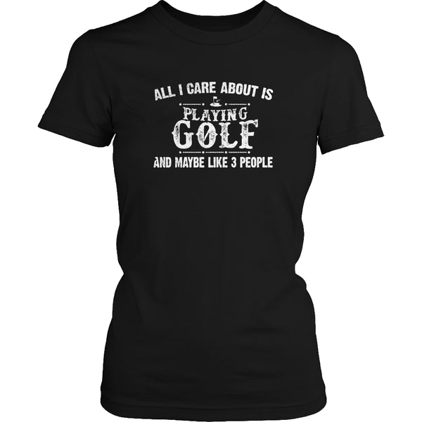 Limited Edition T-shirt Hoodie - All I Care About Is Playing Golf And Maybe Like 3 People - Womens Shirt / Black / S - My Revolutional Shop - 2