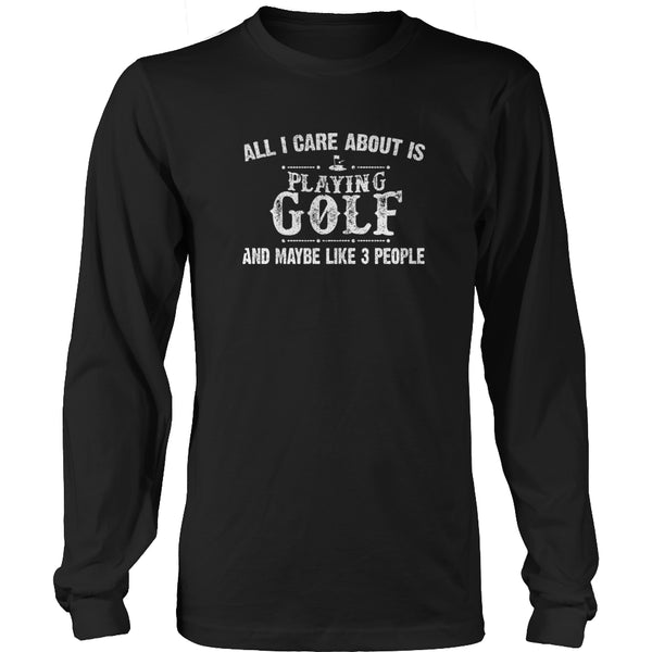 Limited Edition T-shirt Hoodie - All I Care About Is Playing Golf And Maybe Like 3 People - Long Sleeve / Black / S - My Revolutional Shop - 3