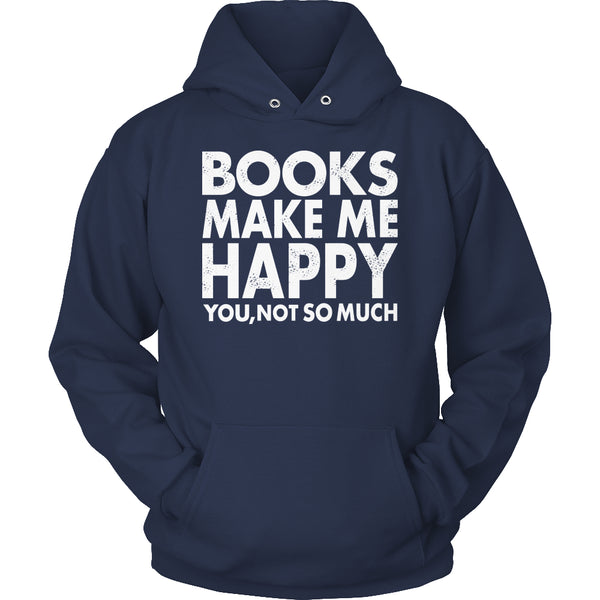 Limited Edition T-shirt Hoodie - Books Make Me Happy You, Not so Much -  - My Revolutional Shop - 5