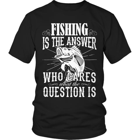 Limited Edition T-shirt Hoodie - Fishing Is The Answer who Cares What the Question Is - Unisex Shirt / Black / S - My Revolutional Shop - 1