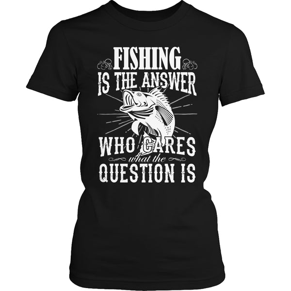 Limited Edition T-shirt Hoodie - Fishing Is The Answer who Cares What the Question Is - Womens Shirt / Black / S - My Revolutional Shop - 2