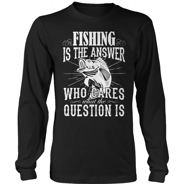 Limited Edition T-shirt Hoodie - Fishing Is The Answer who Cares What the Question Is - Long Sleeve / Black / S - My Revolutional Shop - 3