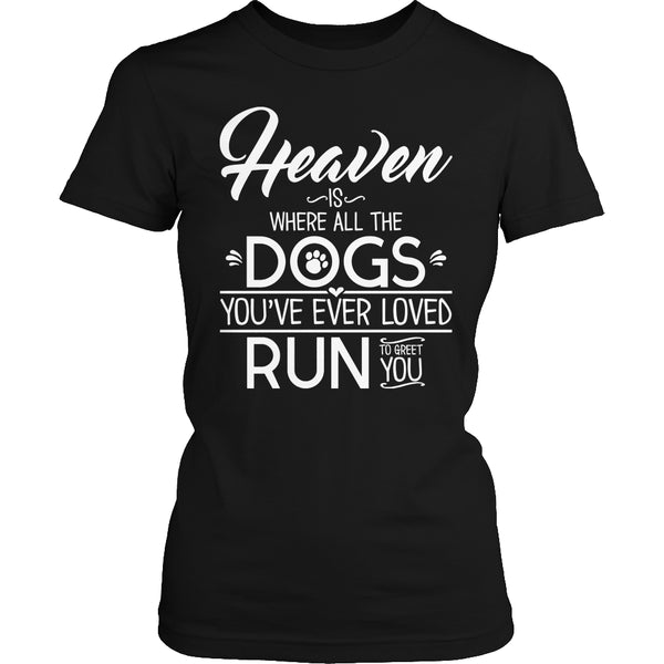 Tees & Sweats - Limited Edition T-shirt Hoodie - Heaven Is Where All Dogs You've Ever Loved Run To Greet You