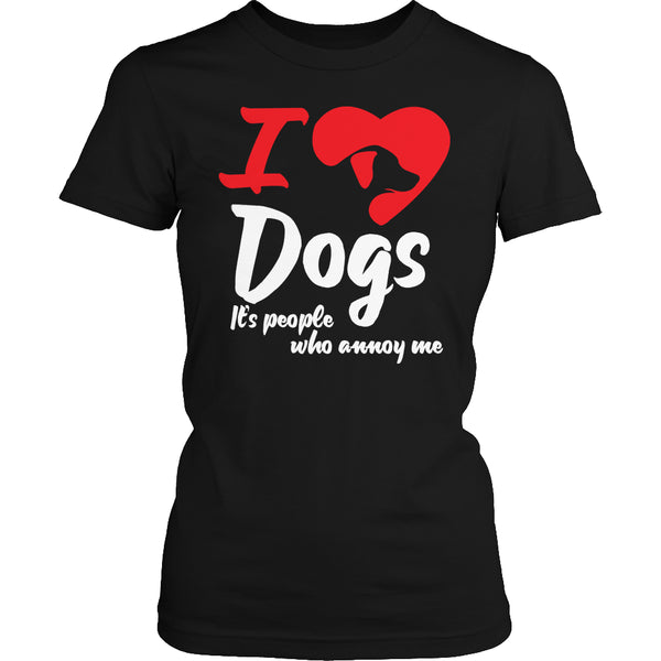 Limited Edition T-shirt Hoodie - I Love Dogs It's People Who Annoy Me - Womens Shirt / Black / S - My Revolutional Shop - 2