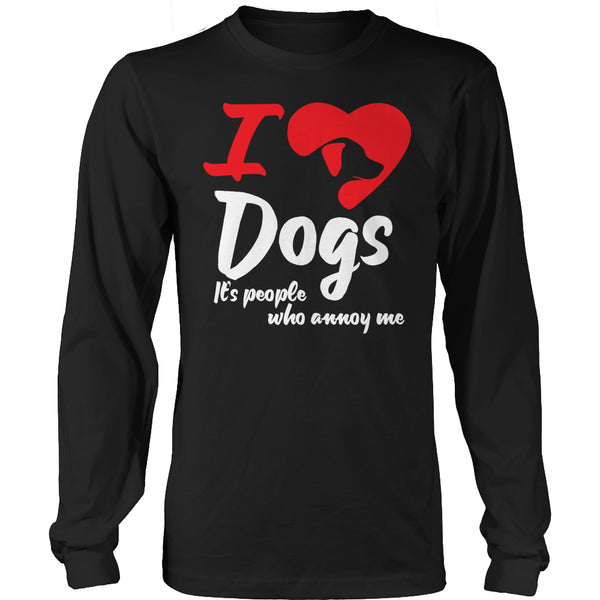 Limited Edition T-shirt Hoodie - I Love Dogs It's People Who Annoy Me - Long Sleeve / Black / S - My Revolutional Shop - 3
