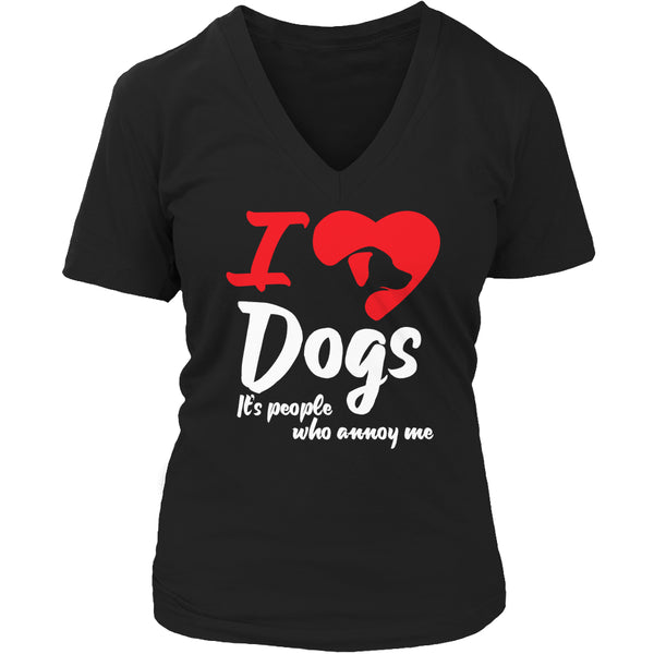 Limited Edition T-shirt Hoodie - I Love Dogs It's People Who Annoy Me - Womens V-Neck / Black / S - My Revolutional Shop - 5
