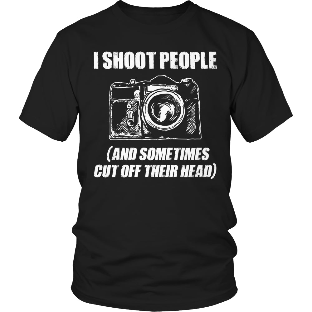 Limited Edition T-shirt Hoodie - I Shoot People (And Sometimes Cut Off Their Head) - Unisex Shirt / Black / S - My Revolutional Shop - 1