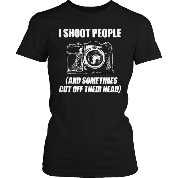 Limited Edition T-shirt Hoodie - I Shoot People (And Sometimes Cut Off Their Head) - Womens Shirt / Black / S - My Revolutional Shop - 2