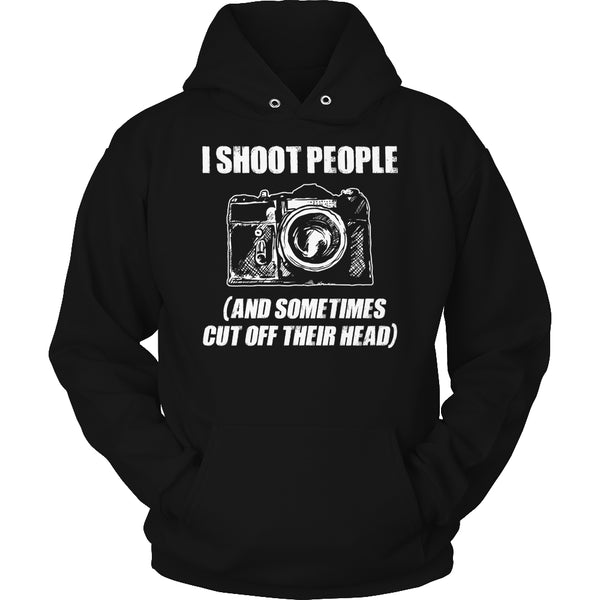 Limited Edition T-shirt Hoodie - I Shoot People (And Sometimes Cut Off Their Head) - Hoodie / Black / S - My Revolutional Shop - 4