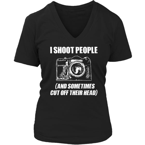 Limited Edition T-shirt Hoodie - I Shoot People (And Sometimes Cut Off Their Head) - Womens V-Neck / Black / S - My Revolutional Shop - 5