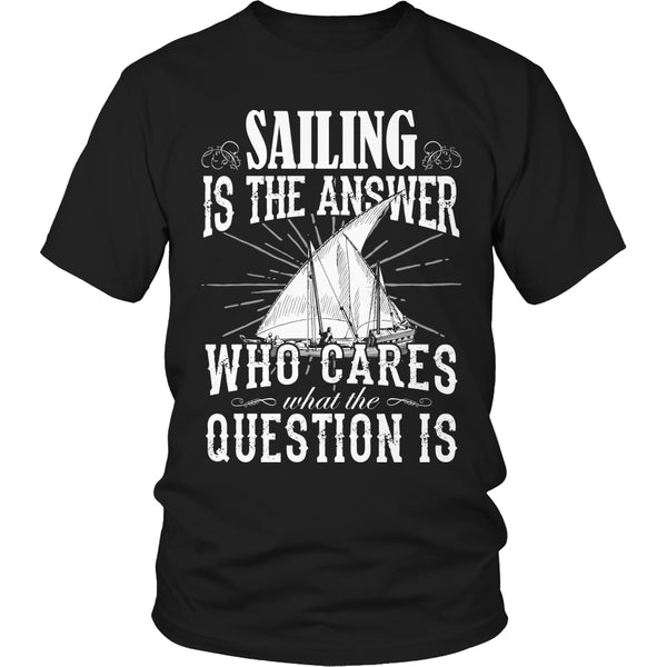 Limited Edition T-shirt Hoodie - Sailing Is the Answer Who Cares What the Question Is - Unisex Shirt / Black / S - My Revolutional Shop - 1