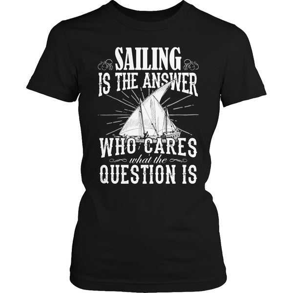 Limited Edition T-shirt Hoodie - Sailing Is the Answer Who Cares What the Question Is - Womens Shirt / Black / S - My Revolutional Shop - 2