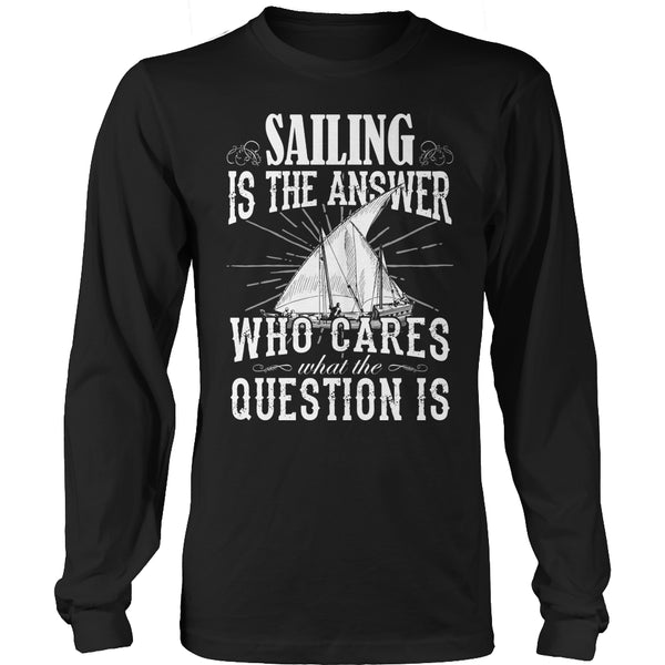 Limited Edition T-shirt Hoodie - Sailing Is the Answer Who Cares What the Question Is - Long Sleeve / Black / S - My Revolutional Shop - 3