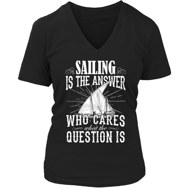 Limited Edition T-shirt Hoodie - Sailing Is the Answer Who Cares What the Question Is - Womens V-Neck / Black / S - My Revolutional Shop - 5