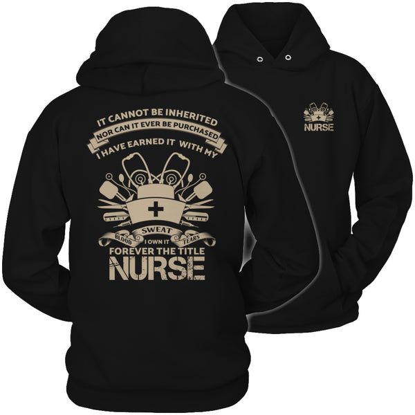 Limited Edition T-shirt Hoodie Tank Top - It Cannot Be Inherited Nor Can It Ever Be Purchased, I have Earned It With My Blood Sweat and Tears I Own It Forever The Title Nurse - Hoodie / Black / S - My Revolutional Shop - 4