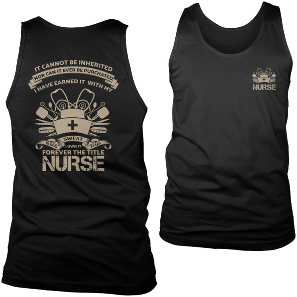 Limited Edition T-shirt Hoodie Tank Top - It Cannot Be Inherited Nor Can It Ever Be Purchased, I have Earned It With My Blood Sweat and Tears I Own It Forever The Title Nurse - Mens Tank Top / Black / S - My Revolutional Shop - 6