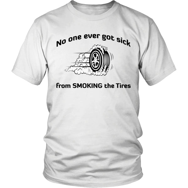 Limited Edition T-shirt - No One Ever Got Sick From Smoking The Tires - Unisex Shirt / White / S - My Revolutional Shop - 1