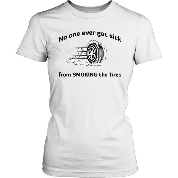 Limited Edition T-shirt - No One Ever Got Sick From Smoking The Tires - Womens Shirt / White / S - My Revolutional Shop - 2