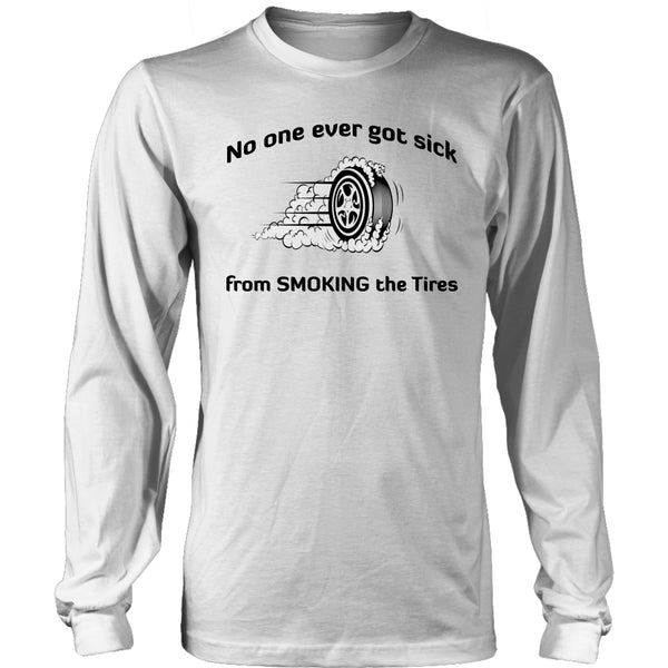 Limited Edition T-shirt - No One Ever Got Sick From Smoking The Tires - Long Sleeve / White / S - My Revolutional Shop - 4