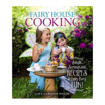 Fairy House Cooking - Kids Cookbook - Liza Gardner Walsh
