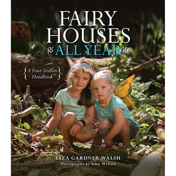 Fairy Houses All Year - Seasonal Handbook by Liza Gardner Walsh