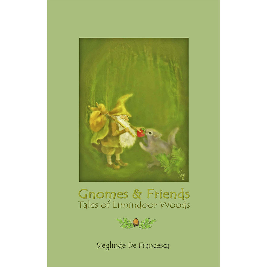 Gnomes & Friends: Tales of Limindoor Woods by Sieglinde De Francesca