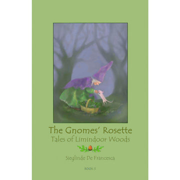 The Gnomes' Rosette: Tales of Limindoor Woods by Sieglinde De Francesca